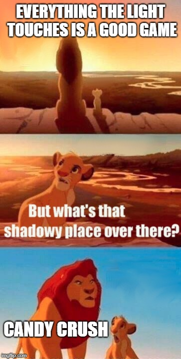 anime dubs  | EVERYTHING THE LIGHT TOUCHES IS A GOOD GAME CANDY CRUSH | image tagged in memes,simba shadowy place,anime | made w/ Imgflip meme maker