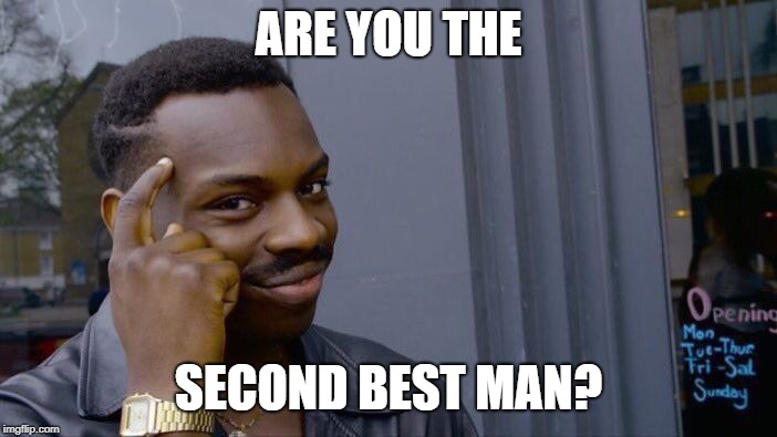 Roll Safe Think About It Meme | ARE YOU THE SECOND BEST MAN? | image tagged in memes,roll safe think about it | made w/ Imgflip meme maker