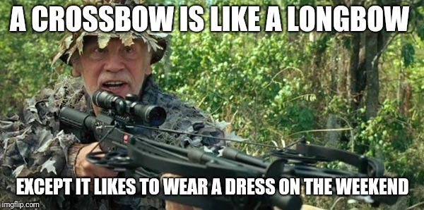 A CROSSBOW IS LIKE A LONGBOW EXCEPT IT LIKES TO WEAR A DRESS ON THE WEEKEND | image tagged in red crossbow | made w/ Imgflip meme maker