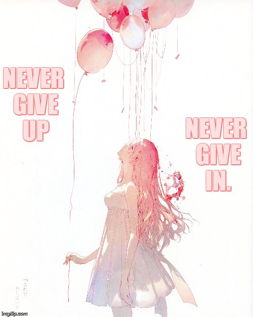 Thought for Everyone | NEVER GIVE UP NEVER GIVE IN. | image tagged in memes,girl,balloons,never give up,never give in,thought | made w/ Imgflip meme maker