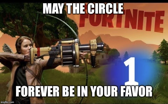 MAY THE CIRCLE FOREVER BE IN YOUR FAVOR | image tagged in fortnite is the hunger games | made w/ Imgflip meme maker
