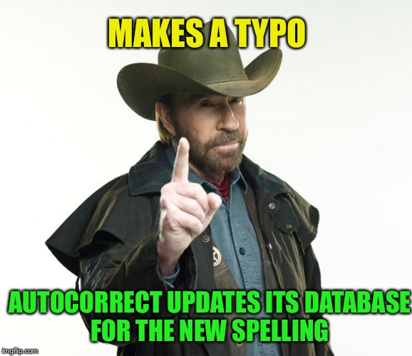 Chuck Norris |  MAKES A TYPO; AUTOCORRECT UPDATES ITS DATABASE FOR THE NEW SPELLING | image tagged in memes,chuck norris finger,chuck norris,autocorrect | made w/ Imgflip meme maker