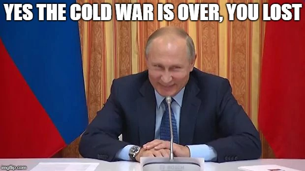YES THE COLD WAR IS OVER, YOU LOST | made w/ Imgflip meme maker