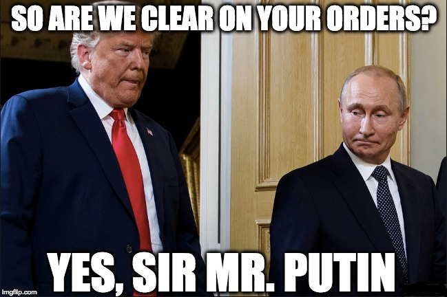 SO ARE WE CLEAR ON YOUR ORDERS? YES, SIR MR. PUTIN | image tagged in memes | made w/ Imgflip meme maker