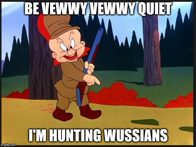 Hunting Russians | BE VEWWY VEWWY QUIET I'M HUNTING WUSSIANS | image tagged in hunting russians | made w/ Imgflip meme maker