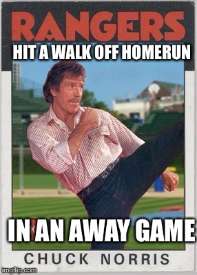 HIT A WALK OFF HOMERUN IN AN AWAY GAME | image tagged in memes,chuck norris,baseball | made w/ Imgflip meme maker