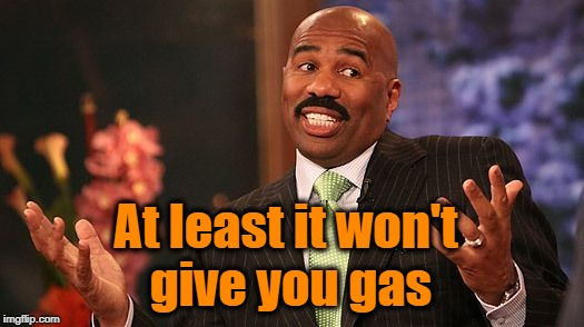 shrug | At least it won't give you gas | image tagged in shrug | made w/ Imgflip meme maker