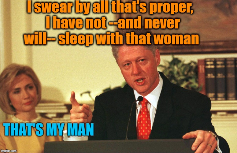 I swear by all that's proper,  I have not --and never will-- sleep with that woman THAT'S MY MAN | made w/ Imgflip meme maker