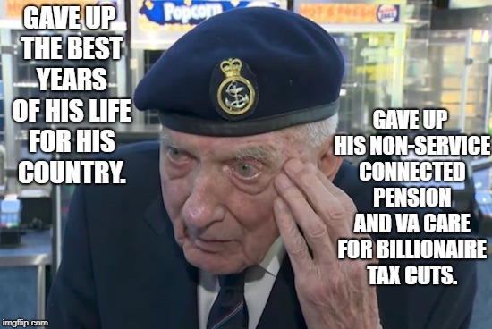 GAVE UP THE BEST YEARS OF HIS LIFE FOR HIS COUNTRY. GAVE UP HIS NON-SERVICE CONNECTED PENSION AND VA CARE FOR BILLIONAIRE TAX CUTS. | image tagged in veteran breaks down | made w/ Imgflip meme maker