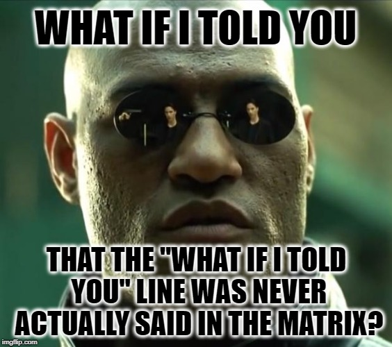 "What If I Told You?? | WHAT IF I TOLD YOU THAT THE ""WHAT IF I TOLD YOU"" LINE WAS NEVER ACTUALLY SAID IN THE MATRIX? 