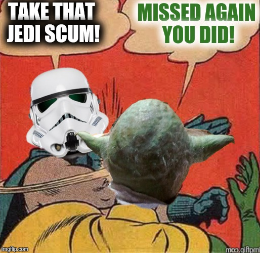 TAKE THAT JEDI SCUM! MISSED AGAIN YOU DID! | made w/ Imgflip meme maker