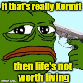 If that's really Kermit then life's not worth living | made w/ Imgflip meme maker