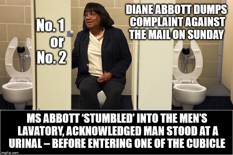 Diane Abbott Dumps | DIANE ABBOTT DUMPS COMPLAINT AGAINST THE MAIL ON SUNDAY MS ABBOTT 'STUMBLED' INTO THE MEN'S LAVATORY, ACKNOWLEDGED MAN STOOD AT A URINAL – B | image tagged in diane abbott,corbyn eww,party of hate,communist socialist,funny,momentum students | made w/ Imgflip meme maker