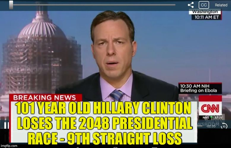 CNN Crazy News Network | 101 YEAR OLD HILLARY CLINTON LOSES THE 2048 PRESIDENTIAL RACE - 9TH STRAIGHT LOSS | image tagged in cnn crazy news network | made w/ Imgflip meme maker