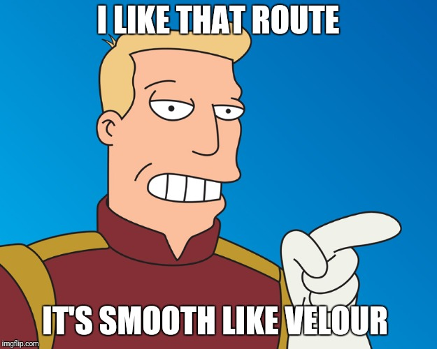 I LIKE THAT ROUTE IT'S SMOOTH LIKE VELOUR | made w/ Imgflip meme maker