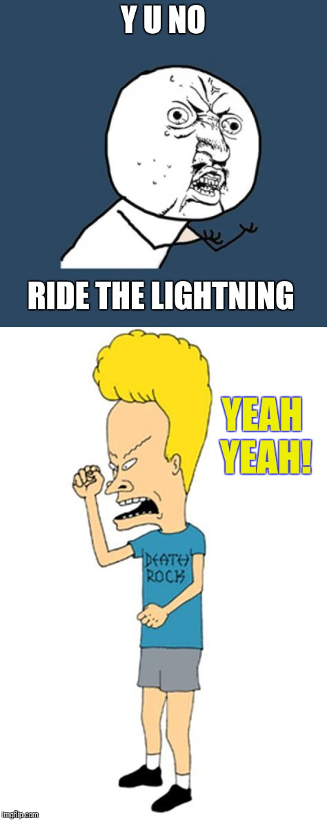 Y U NO YEAH YEAH! RIDE THE LIGHTNING | made w/ Imgflip meme maker