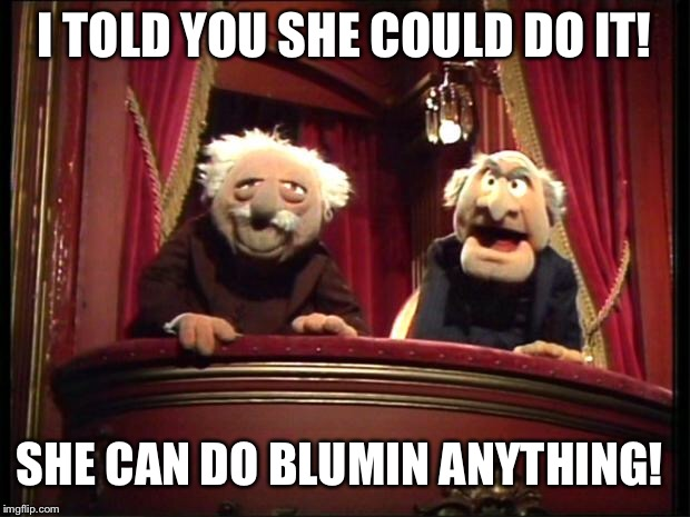 Muppets | I TOLD YOU SHE COULD DO IT! SHE CAN DO BLUMIN ANYTHING! | image tagged in muppets | made w/ Imgflip meme maker