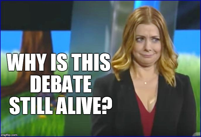 WHY IS THIS DEBATE STILL ALIVE? | made w/ Imgflip meme maker