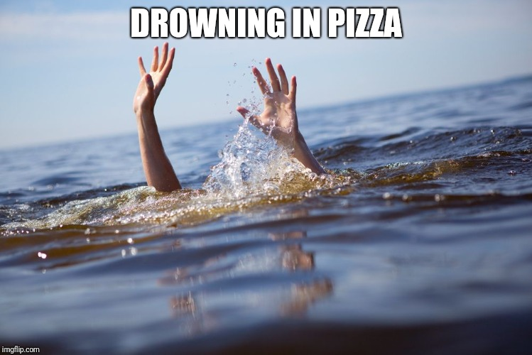 drowning | DROWNING IN PIZZA | image tagged in drowning | made w/ Imgflip meme maker