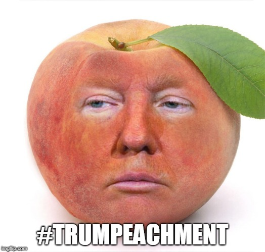 #TRUMPEACHMENT | image tagged in trump a peach | made w/ Imgflip meme maker