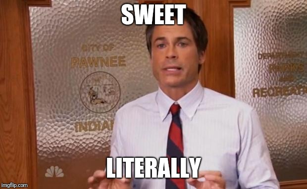 Rob Lowe Literally | SWEET LITERALLY | image tagged in rob lowe literally | made w/ Imgflip meme maker