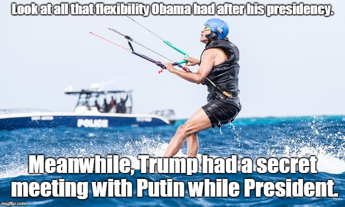 Obama flexibility  | Look at all that flexibility Obama had after his presidency. Meanwhile, Trump had a secret meeting with Putin while President. | image tagged in kite surfing,barack obama | made w/ Imgflip meme maker