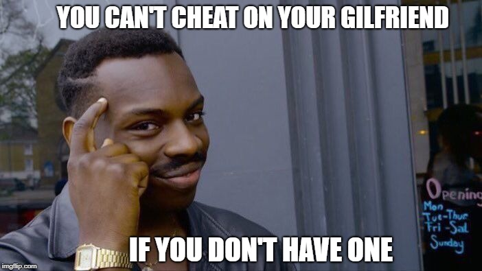 Roll Safe Think About It Meme | YOU CAN'T CHEAT ON YOUR GILFRIEND IF YOU DON'T HAVE ONE | image tagged in memes,roll safe think about it,life advice | made w/ Imgflip meme maker