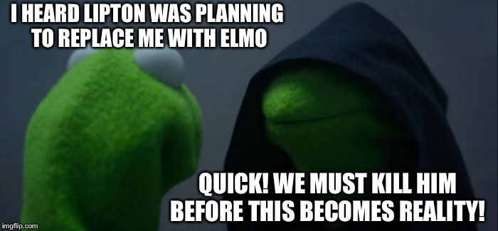 The Planning of Elmo's Assassination  | I HEARD LIPTON WAS PLANNING TO REPLACE ME WITH ELMO QUICK! WE MUST KILL HIM BEFORE THIS BECOMES REALITY! | image tagged in evil kermit,memes,elmo,lipton | made w/ Imgflip meme maker