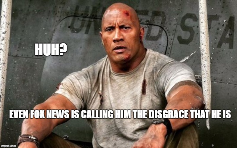 EVEN FOX NEWS IS CALLING HIM THE DISGRACE THAT HE IS HUH? | made w/ Imgflip meme maker