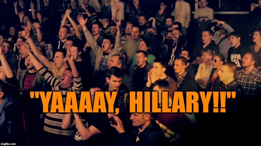 "Clapping audience | ""YAAAAY,  HILLARY!!"" 
