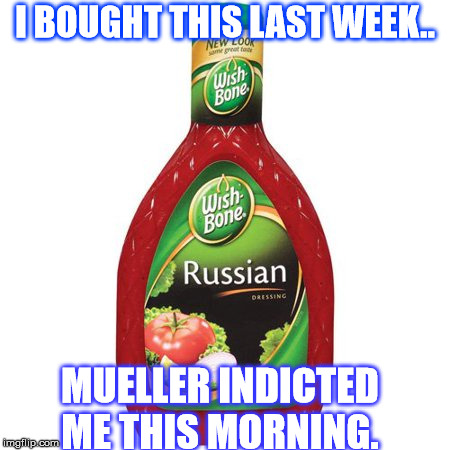 Busted!! | I BOUGHT THIS LAST WEEK.. MUELLER INDICTED ME THIS MORNING. | image tagged in robert mueller,russia,conspiracy | made w/ Imgflip meme maker