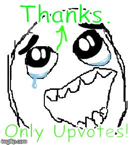 Happy Guy Rage Face Meme | Thanks. Only Upvotes! | image tagged in memes,happy guy rage face | made w/ Imgflip meme maker