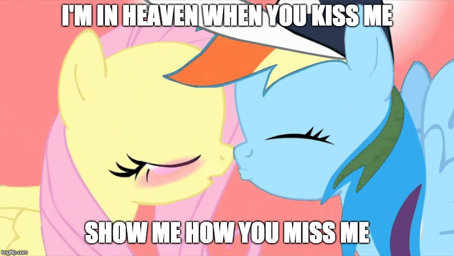 Take me back to wonderland! | I'M IN HEAVEN WHEN YOU KISS ME SHOW ME HOW YOU MISS ME | image tagged in memes,song lyrics,i'm in heaven when you kiss me,atc,ponies,kissing | made w/ Imgflip meme maker