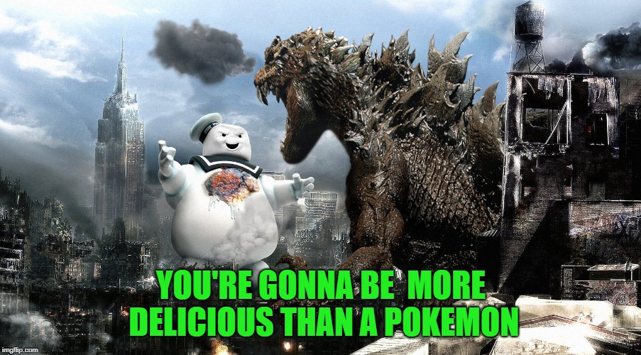 YOU'RE GONNA BE  MORE DELICIOUS THAN A POKEMON | made w/ Imgflip meme maker