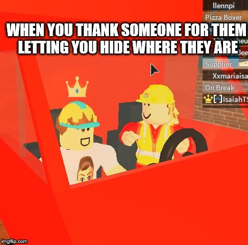 WHEN YOU THANK SOMEONE FOR THEM LETTING YOU HIDE WHERE THEY ARE | image tagged in roblox stare | made w/ Imgflip meme maker