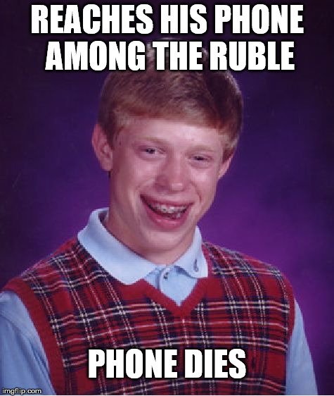 Bad Luck Brian Meme | REACHES HIS PHONE AMONG THE RUBLE PHONE DIES | image tagged in memes,bad luck brian | made w/ Imgflip meme maker