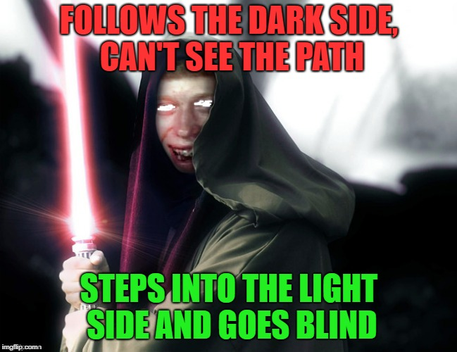 FOLLOWS THE DARK SIDE, CAN'T SEE THE PATH STEPS INTO THE LIGHT SIDE AND GOES BLIND | image tagged in memes,star wars,bad luck brian | made w/ Imgflip meme maker