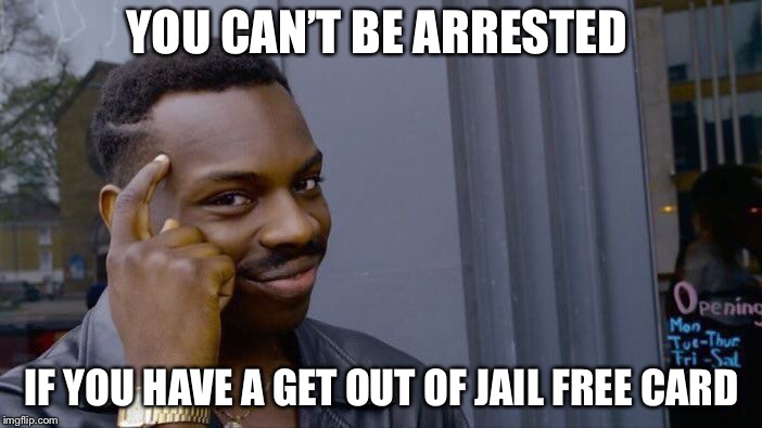 Roll Safe Think About It Meme | YOU CAN'T BE ARRESTED IF YOU HAVE A GET OUT OF JAIL FREE CARD | image tagged in memes,roll safe think about it | made w/ Imgflip meme maker