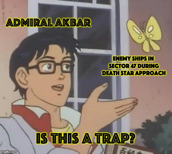Is This A Pigeon Meme | ADMIRAL AKBAR ENEMY SHIPS IN SECTOR 47 DURING DEATH STAR APPROACH IS THIS A TRAP? | image tagged in memes,is this a pigeon | made w/ Imgflip meme maker