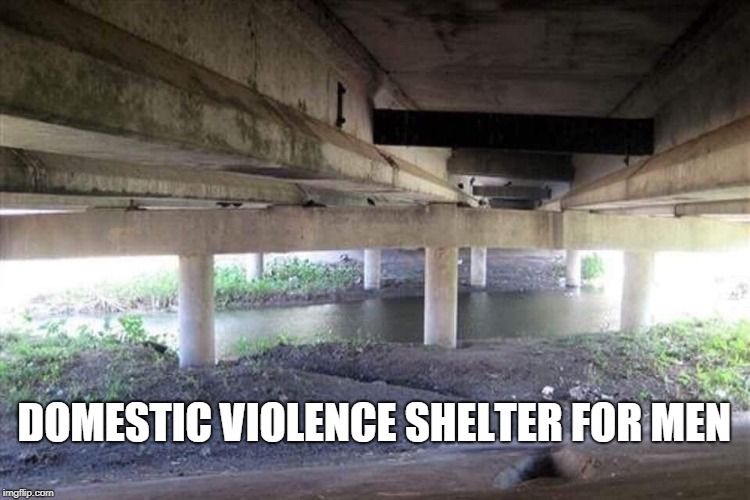 Look at all that privilege  | DOMESTIC VIOLENCE SHELTER FOR MEN | image tagged in domestic violence,male privilege,homeless,men's rights,memes | made w/ Imgflip meme maker