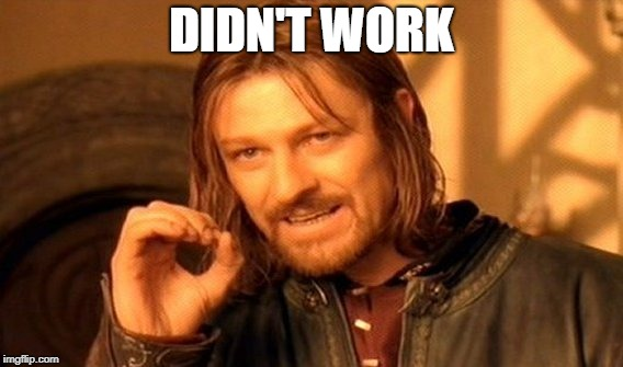 One Does Not Simply Meme | DIDN'T WORK | image tagged in memes,one does not simply | made w/ Imgflip meme maker