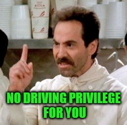 NO DRIVING PRIVILEGE FOR YOU | made w/ Imgflip meme maker