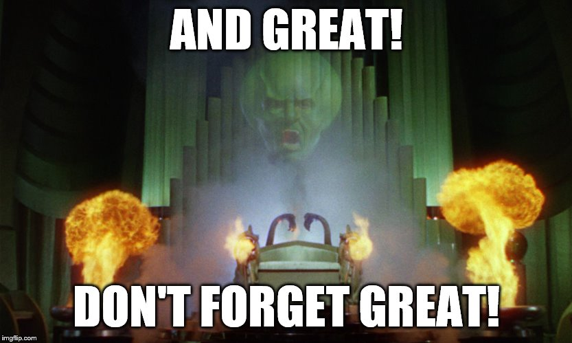 AND GREAT! DON'T FORGET GREAT! | made w/ Imgflip meme maker