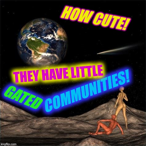 HOW CUTE! COMMUNITIES! THEY HAVE LITTLE GATED | made w/ Imgflip meme maker