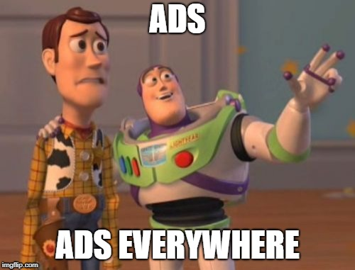 YouTube In a Nutshell | ADS ADS EVERYWHERE | image tagged in memes,x x everywhere | made w/ Imgflip meme maker
