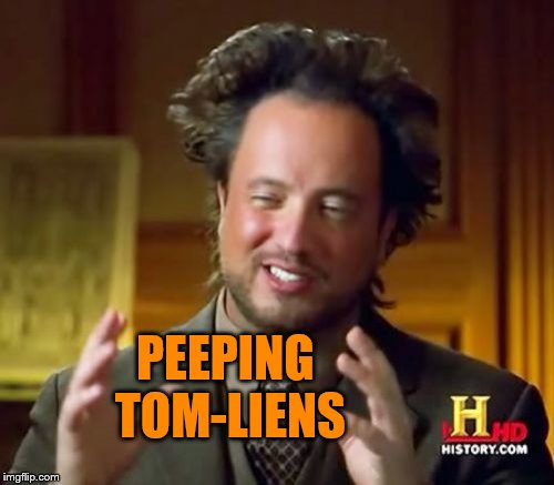 Ancient Aliens Meme | PEEPING TOM-LIENS | image tagged in memes,ancient aliens | made w/ Imgflip meme maker