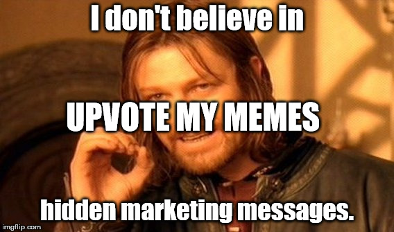 Hidden marketing messages | I don't believe in hidden marketing messages. UPVOTE MY MEMES | image tagged in memes,one does not simply,hidden,marketing,message | made w/ Imgflip meme maker