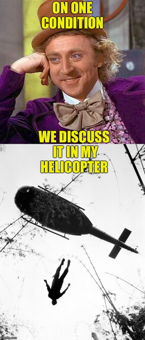 ON ONE CONDITION WE DISCUSS IT IN MY HELICOPTER | made w/ Imgflip meme maker