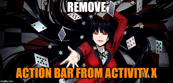 REMOVE ACTION BAR FROM ACTIVITY X | made w/ Imgflip meme maker