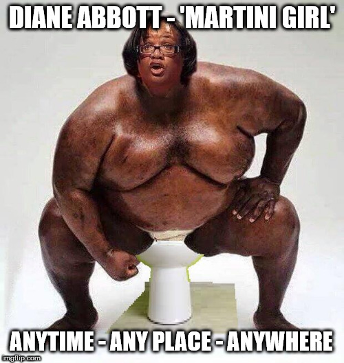 Diane Abbott - Anytime, Any Place, Anywhere | DIANE ABBOTT - 'MARTINI GIRL' ANYTIME - ANY PLACE - ANYWHERE | image tagged in diane abbott,corbyn eww,party of hate,communist socialist,funny,labour full of poo | made w/ Imgflip meme maker